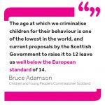 """Quote from Commissioner Bruce Adamson: """"The age at which we criminalise children for their behaviour is one of the lowest in the world, and current proposals by the Scottish Government to raise it to 12 leave us well below the European standard of 14."""""""