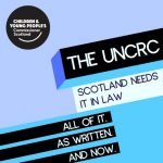 """Blue graphics with the text """"The UNCRC Scotland needs it in law, all of it. As written. And Now."""""""