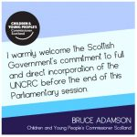 """Statement from Commissioner Bruce Adamson: """"I warmly welcome the Scottish Government's commitment to full and direct incorporation of the UNCRC before the end of this Parliamentary session."""""""