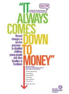 """Cover of """"It always comes down to money: Recent changes in service provision to disabled children, young people and their families in Scotland."""""""