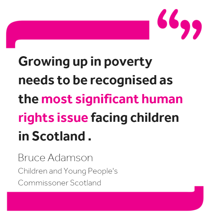 Image reading: Growing up in poverty needs to be recognised as the most significant human rights issue facing Scotland.