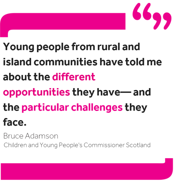 Quote reading: Young people from rural and island communities have told me about the different opportunities they have— and the particular challenges they face.