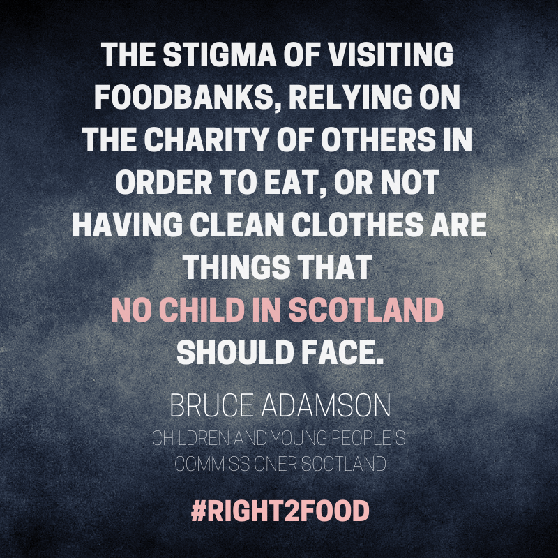 Quote from Bruce Adamson: The stigma of visiting foodbanks, relying on the charity of others to eat or not having clean clothes are things that no child in Scotland should face.