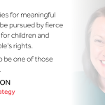 """An image of incoming Head of Strategy Gina Wilson with her quote """"Opportunities for meaningful change will be pursued by fierce champions for children and young people's rights. I'm proud to be one of these champions."""""""