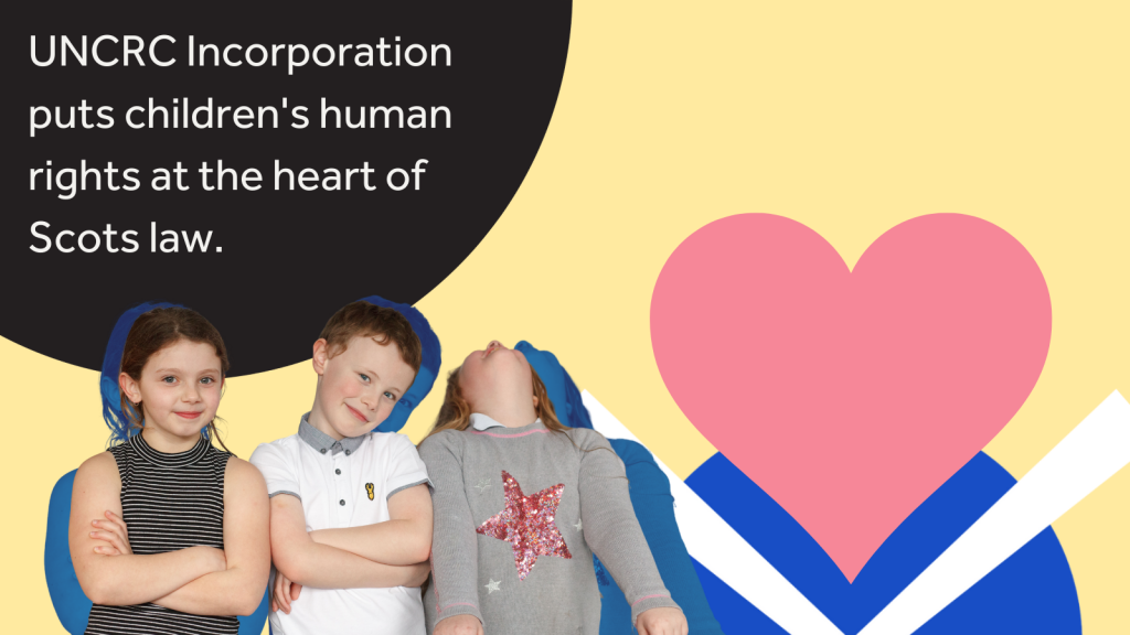 """Image of children beside a Scottish flag with a heart inside it, along with the text """"UNCRC Incorporation puts children's human rights at the heart of Scots law."""""""