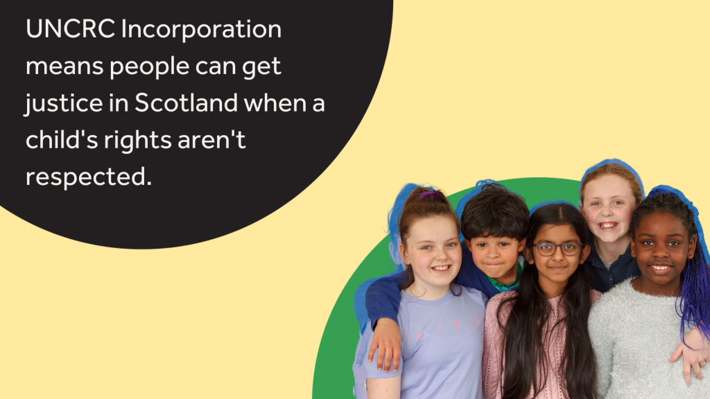 """An image of children beside the text """"UNCRC Incorporation means people can get justice in Scotland when a child's rights aren't respected."""""""