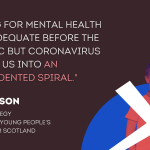 """A boy behind a cross on a blue background symbolising the Scottish flag, beside a quote from Head of Strategy Gina Wilson: """"Funding for mental health was inadequate before the pandemic but coronavirus has sent us into an unprecedented spiral."""""""