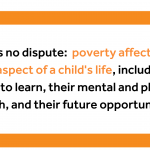 """Text reading: """"There is no dispute: poverty affects every single aspect of a child's life, including the ability to learn, their mental and physical health, and their future opportunities."""""""