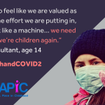 """A young woman is wearing a face mask, and holds up a gloved hand with the words Covid-19 crossed out. Beside her are the logos of A Place in Childhood and the Children's Commissioner and the text """"We need to feel like we are valued as pupils, as the effort we are putting in, and not just like a machine... we need to feel like we're children again."""" The quote is attributed to a 14-year-old young consultant."""
